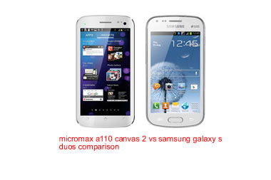 Micromax a110 canvas2 vs samsung galaxy s duos specs